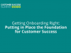 Getting Onboarding Right, Putting in Place the Foundation for Customer Success