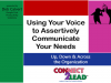 Speak Up! Use Your Voice to Assertively Communicate Your Needs