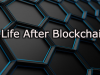 Life After Blockchain