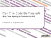 Can This Code Be Trusted?: Why Code Signing is Essential for IoT