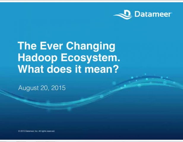Webinar: The Ever Changing Hadoop Ecosystem. What Does it Mean-