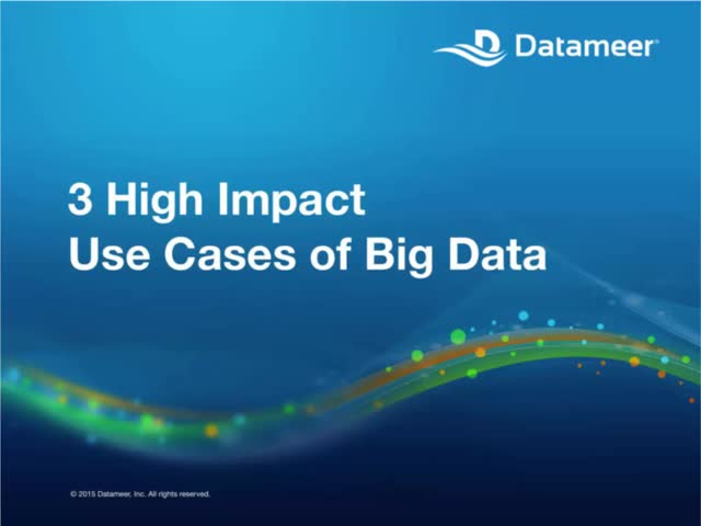 Webinar: Top 3 Most Impactful Big Data Use Cases in 2015