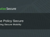 Pulse Policy Secure - Enabling Secure Mobility