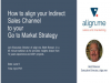 Proven steps to aligning Indirect Sales Channel to your Go to Market Strategy