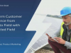 Transform Customer Experience from Phone to Field with Connected Field Service
