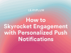 How to Skyrocket Engagement with Personalized Push Notifications