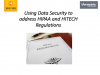 Using Data Security to address HIPAA and HITECH Regulations