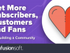 Get More Subscribers, Customers and Fans - by Building a Community