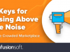 3 Keys for Rising Above the Noise in the Crowded Marketplace