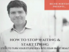 How to Stop Waiting and Start Living: 6 Steps to Turn Your Stupid Idea Into Your