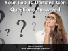 Your Top 10 Demand Gen Questions Answered