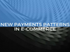New Payments Patterns in E-Commerce