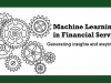 Machine Learning in Financial Services: Generating insights and staying ahead