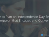 How to Plan an Independence Day Email Campaign that Engages and Converts