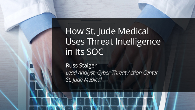 How St. Jude Medical Uses Threat Intelligence in Its SOC