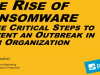 The Rise of Ransomware: Three Critical Steps to Prevent an Outbreak
