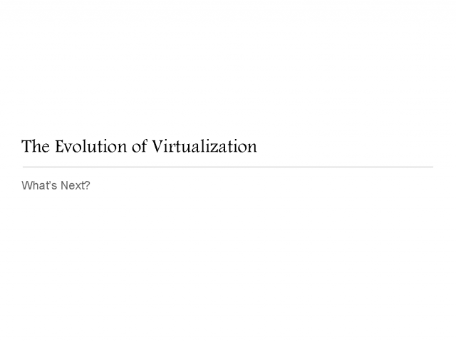 The Evolution of Virtualization: What's Next?