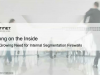 Gartner on demand Webcast: The Growing Need for Internal Segmentation Firewall