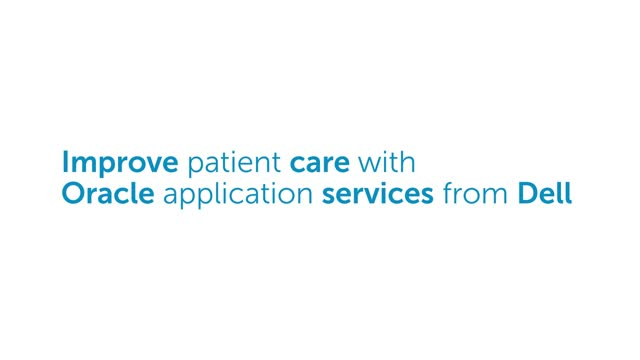 Improve Patient Care with Oracle Application Services from Dell