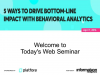 5 Ways to Drive Bottom-line Impact with Behavioral Analytics