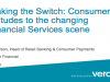 Making the Switch: Consumer attitudes to the changing Financial Services scene