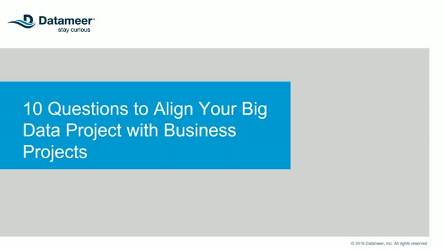 10 Qs To Align Technology with Business Requirements for Your Big Data Project