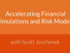 Accelerating Financial Simulations and Risk Models