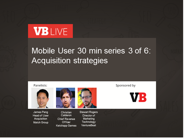 Mobile user 30-minutes series: Acquisition strategies