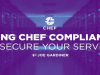Using Chef Compliance to Secure your Servers
