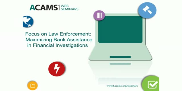 Focus on Law Enforcement: Maximizing Bank Assistance in Financial Investigations