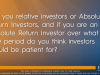 Are you relative investor or Absolute Return investors?