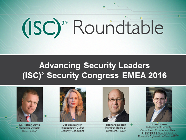 Roundtable: Advancing Security Leaders - (ISC)² Security Congress EMEA 2016