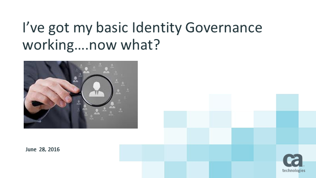 You've Got Basic Identity Governance Working. Now What?