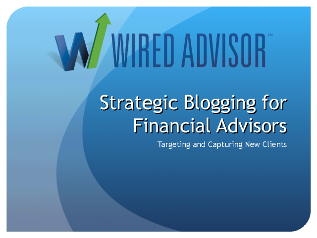 Strategic Blogging for Advisors: Capturing New Clients