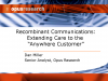 Recombinant Communications: Extending Care to Anywhere Customers