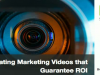 Creating Marketing Videos that Guarantee ROI