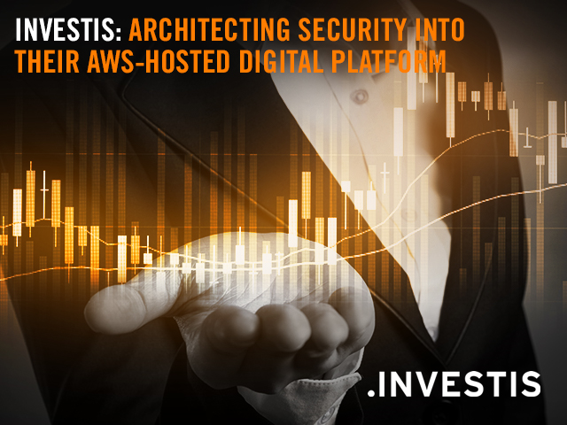 Investis: Architecting Security into their AWS-hosted Digital Platform