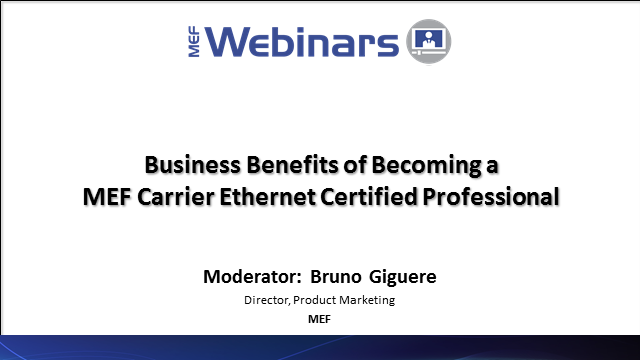 Business Benefits of Becoming a MEF Carrier Ethernet Certified Professional