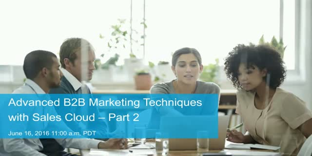 Advanced B2B Marketing Techniques with Sales Cloud: Part 2