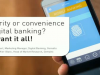 Security or convenience in digital banking? We want it all!