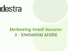 2 - Knowing More: Delivering Email Success