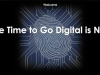Time to Go Digital is Now
