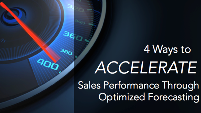 4 Ways to Accelerate Sales Performance Through Optimized Forecasting
