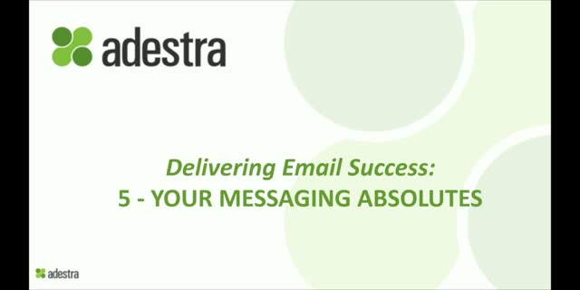 5 - Your Messaging Absolutes - Delivering Email Success