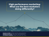 High performance marketing: What are the best marketers doing differently?
