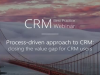 Process-driven approach to CRM: closing the value gap for CRM users