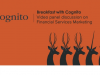 Breakfast with Cognito: Video Panel Discussion on Financial Services Marketing