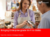Bringing Enterprise-grade Wi-Fi to SMBs