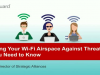 Defending Your Wi-Fi Airspace Against Threats: Tips You Need to Know