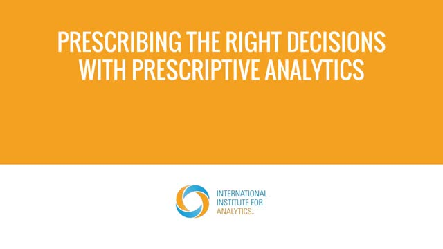 Prescribing the Right Decisions with Prescriptive Analytics